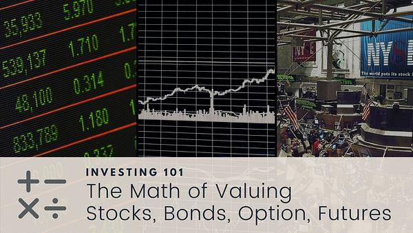 Investing 101: The Math of Valuing Stocks, Bonds, Option, Futures